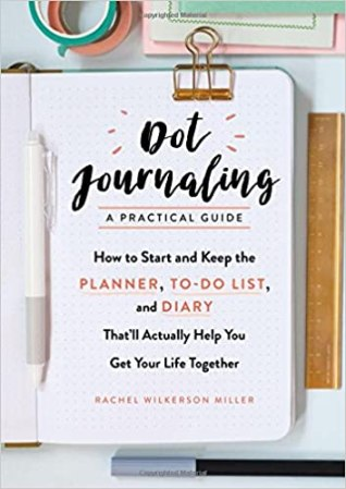 Dot Journaling: A Practical Guide by Rachel Wilkerson Miller